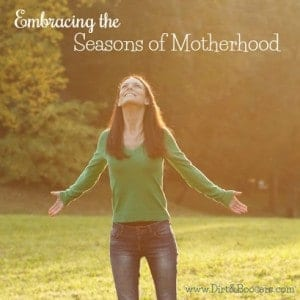 Embracing the seasons of motherhood
