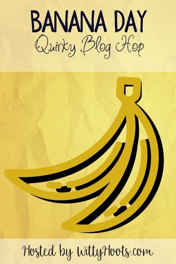 Banana Day Quirky Blog Hop Witty Hoots